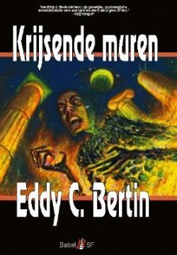 Eddy C. Bertin - Krijsende Muren